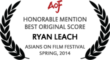 Honorable Mention - Best Original Score - Ryan Leach - Asians on Film Festival - Spring, 2014