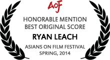 Honorable Mention - Best Original Score - Ryan Leach - Asians on Film Festival - Spring, 2014
