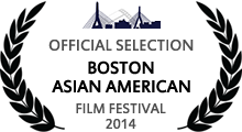 Official Selection - Boston Asian American Film Festival, 2014