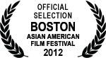 Official Selection - Boston Asian American Film Festival - 2012