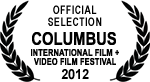Official Selection - Columbus International Film + Video Festival - 2012