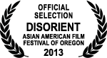 Official Selection - DisOrient Asian American Film Festival of Oregon - 2013