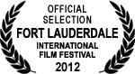 Official Selection - Fort Lauderdale International Film Festival - 2012