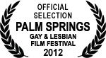 Official Selection - Palm Springs Gay and Lesbian Film Festival - 2012