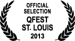 Official Selection - QFest St. Louis - 2013