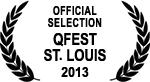 Official Selection - QFest St. Louis - 2013