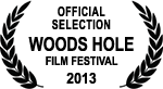 Official Selection - Woods Hole Film Festival - 2013